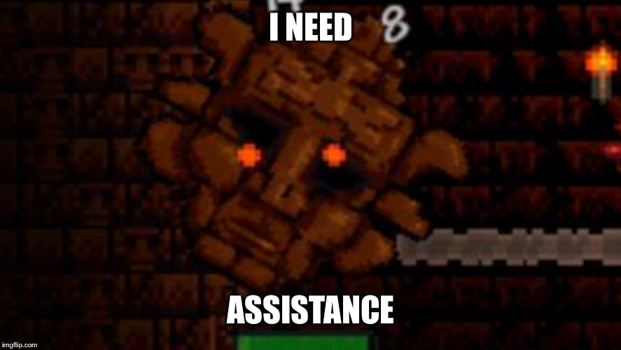 I NEED ASSISTANCE | image tagged in terraria | made w/ Imgflip meme maker