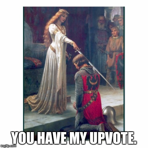 I knight you, Lady/Sir Upvoted! | YOU HAVE MY UPVOTE. | image tagged in memes,kights,queen of england,upvotes,midieval | made w/ Imgflip meme maker