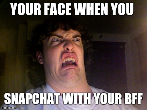 Oh No Meme | YOUR FACE WHEN YOU SNAPCHAT WITH YOUR BFF | image tagged in memes,oh no | made w/ Imgflip meme maker