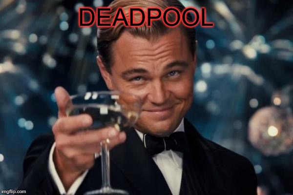 Leonardo Dicaprio Cheers Meme | DEADPOOL | image tagged in memes,leonardo dicaprio cheers | made w/ Imgflip meme maker