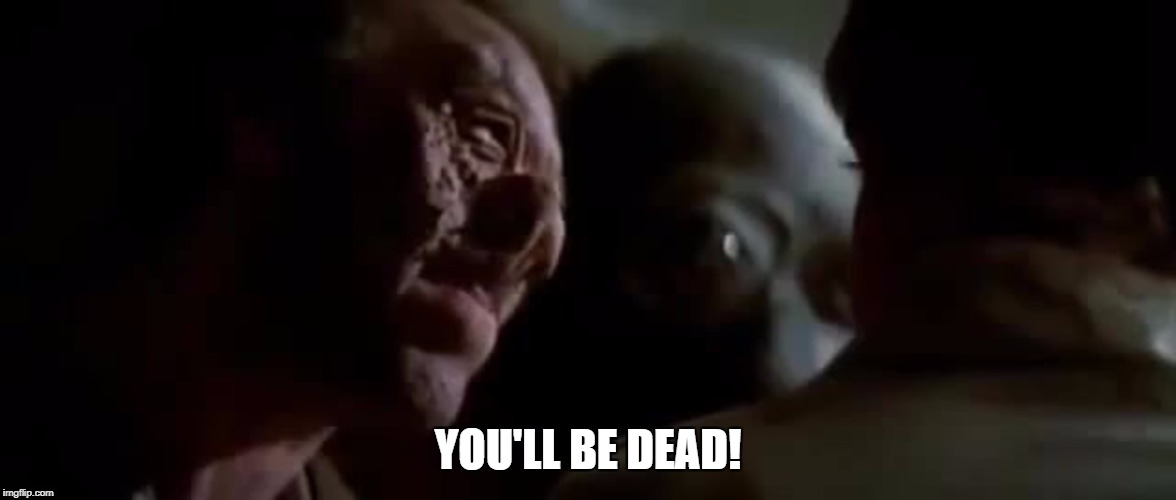 You'll be dead | YOU'LL BE DEAD! | image tagged in star wars,dr evazan,luke skywalker | made w/ Imgflip meme maker