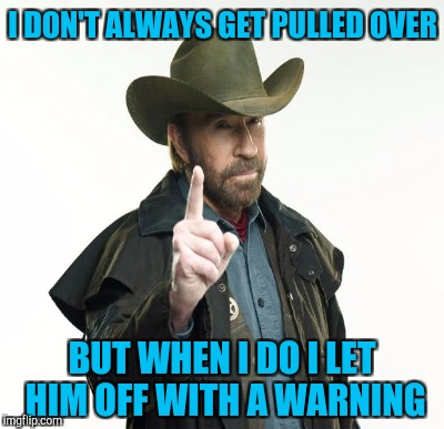 I DON'T ALWAYS GET PULLED OVER BUT WHEN I DO I LET HIM OFF WITH A WARNING | made w/ Imgflip meme maker