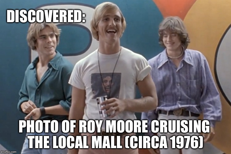Moored and confused | DISCOVERED: PHOTO OF ROY MOORE CRUISING THE LOCAL MALL (CIRCA 1976) | image tagged in roy moore,gop hypocrite,dazed and confused,politics,alabama | made w/ Imgflip meme maker