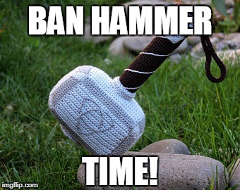 Ban Hammer |  BAN HAMMER; TIME! | image tagged in crochet,facebook,hammer,memes | made w/ Imgflip meme maker