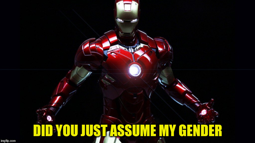 DID YOU JUST ASSUME MY GENDER | made w/ Imgflip meme maker