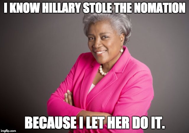 I KNOW HILLARY STOLE THE NOMATION; BECAUSE I LET HER DO IT. | image tagged in donna brazile | made w/ Imgflip meme maker