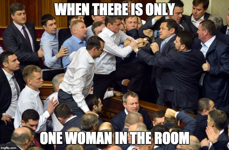 fight | WHEN THERE IS ONLY ONE WOMAN IN THE ROOM | image tagged in fight | made w/ Imgflip meme maker