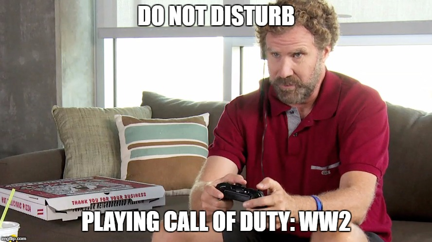 Gaming Will Ferrell | DO NOT DISTURB PLAYING CALL OF DUTY: WW2 | image tagged in gaming will ferrell | made w/ Imgflip meme maker