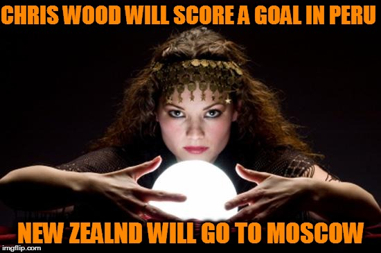 Fortune teller | CHRIS WOOD WILL SCORE A GOAL IN PERU NEW ZEALND WILL GO TO MOSCOW | image tagged in fortune teller | made w/ Imgflip meme maker