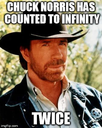 Chuck Norris Meme | CHUCK NORRIS HAS COUNTED TO INFINITY TWICE | image tagged in memes,chuck norris | made w/ Imgflip meme maker