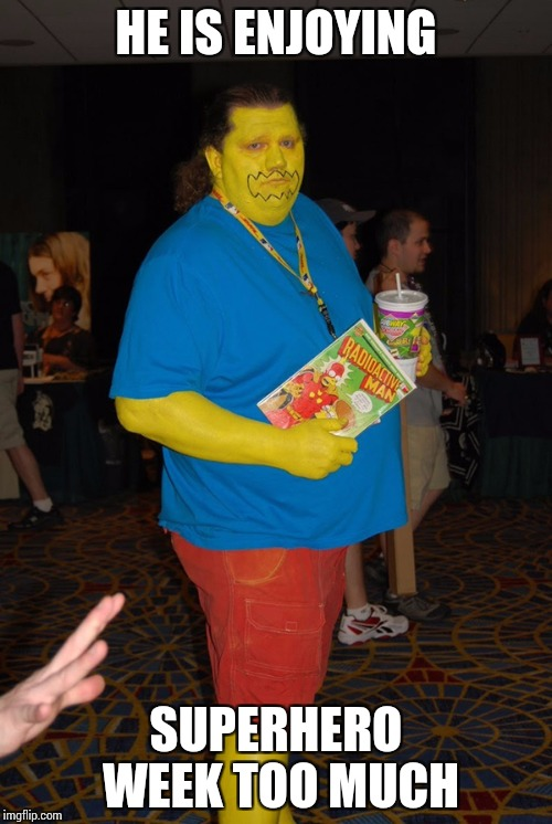"Comic Book Guy, "" Worst meme ever"" - Superhero Week Nov 12 - 18 A Pipe_Picasso and Madolite event 