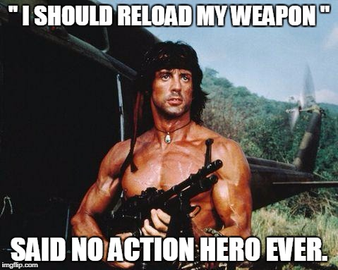 "Rambo | '' I SHOULD RELOAD MY WEAPON "" SAID NO ACTION HERO EVER. 