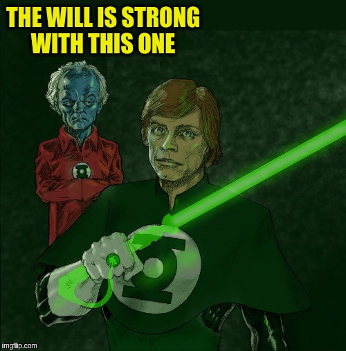 Superhero Week, a Pipe_Picasso and Madolite event Nov 12-18th. | THE WILL IS STRONG WITH THIS ONE | image tagged in memes,funny,superhero week,star wars,luke skywalker,green lantern | made w/ Imgflip meme maker