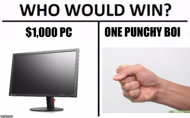 Who Would Win? Meme | $1,000 PC ONE PUNCHY BOI | image tagged in who would win | made w/ Imgflip meme maker