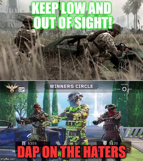 Call of Duty - Then and Now | KEEP LOW AND OUT OF SIGHT! DAP ON THE HATERS | image tagged in call of duty - then and now | made w/ Imgflip meme maker