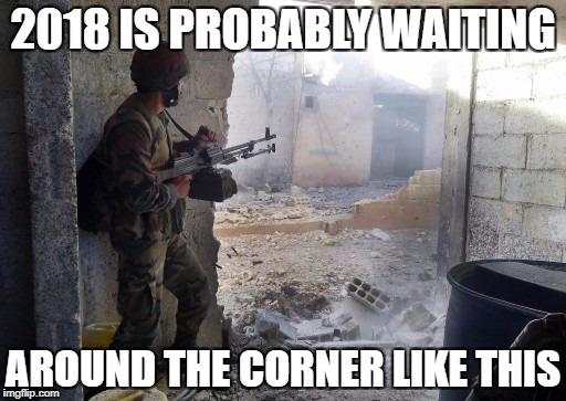 2018 IS PROBABLY WAITING AROUND THE CORNER LIKE THIS | image tagged in 2018,corner | made w/ Imgflip meme maker
