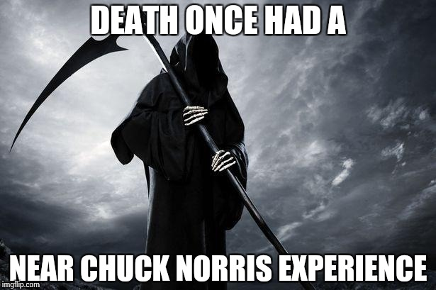 You wanna see something really scary ? | DEATH ONCE HAD A NEAR CHUCK NORRIS EXPERIENCE | image tagged in grim reaper,chuck norris approves,death stare,go away | made w/ Imgflip meme maker