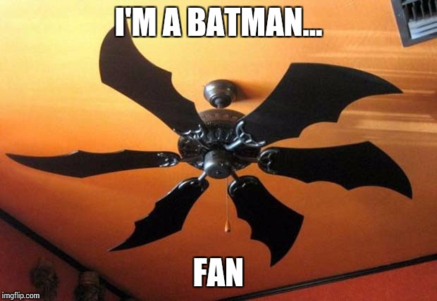 I'M A BATMAN... FAN | made w/ Imgflip meme maker