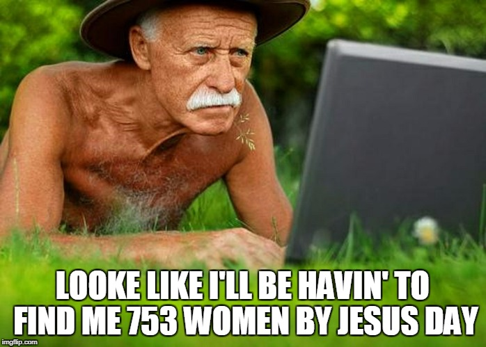 LOOKE LIKE I'LL BE HAVIN' TO FIND ME 753 WOMEN BY JESUS DAY | made w/ Imgflip meme maker