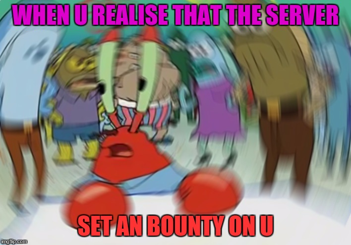 Mr Krabs Blur Meme Meme | WHEN U REALISE THAT THE SERVER SET AN BOUNTY ON U | image tagged in memes,mr krabs blur meme | made w/ Imgflip meme maker