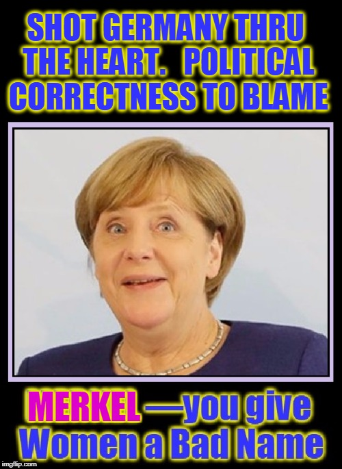 I Hear Arabic is Germany's 2nd Language these Days | SHOT GERMANY THRU THE HEART.   POLITICAL CORRECTNESS TO BLAME MERKEL | image tagged in vince vance,angela merkel,germany,german chancellor,refugees,syrian refugees | made w/ Imgflip meme maker