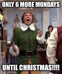 buddy the elf only 6 more mondays until christmas image