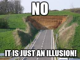 NO IT IS JUST AN ILLUSION! | made w/ Imgflip meme maker