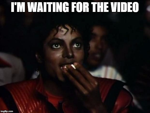 Michael Jackson Popcorn Meme | I'M WAITING FOR THE VIDEO | image tagged in memes,michael jackson popcorn | made w/ Imgflip meme maker