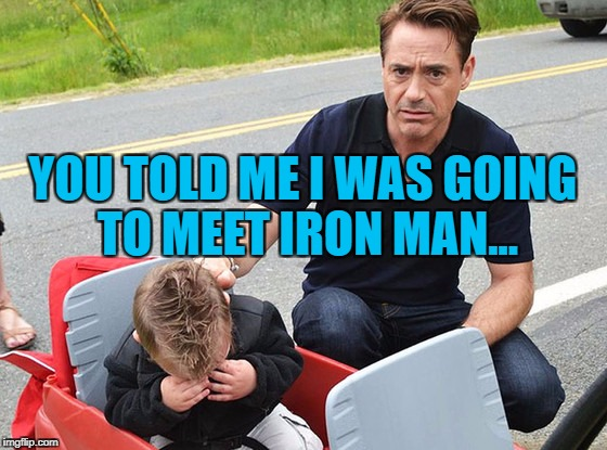 "True story - he was told he was going to meet ""Iron Man"" and was disappointed when he got Robert Downey jr... :) 