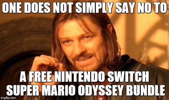 One Does Not Simply Meme | ONE DOES NOT SIMPLY SAY NO TO A FREE NINTENDO SWITCH SUPER MARIO ODYSSEY BUNDLE | image tagged in memes,one does not simply | made w/ Imgflip meme maker