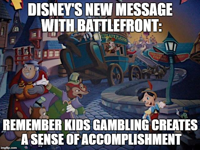 DISNEY'S NEW MESSAGE WITH BATTLEFRONT: REMEMBER KIDS GAMBLING CREATES A SENSE OF ACCOMPLISHMENT | image tagged in star wars battlefront ii  disney | made w/ Imgflip meme maker