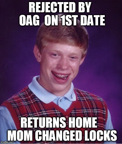 Bad Luck Brian Meme | REJECTED BY  OAG  ON 1ST DATE RETURNS HOME   MOM CHANGED LOCKS | image tagged in memes,bad luck brian | made w/ Imgflip meme maker