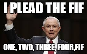 Sessions testifies Tron style | I PLEAD THE FIF ONE, TWO, THREE, FOUR,FIF | image tagged in lying jeff sessions | made w/ Imgflip meme maker