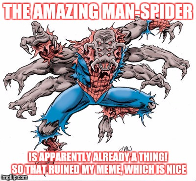 Superhero week. I can't out meme Stan Lee :) | THE AMAZING MAN-SPIDER IS APPARENTLY ALREADY A THING! SO THAT RUINED MY MEME, WHICH IS NICE | image tagged in superhero week,spiderman,meme,stan lee | made w/ Imgflip meme maker
