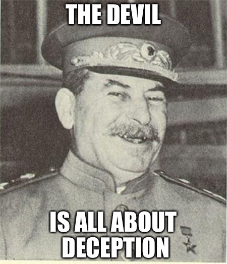 Communist Superhero | THE DEVIL IS ALL ABOUT DECEPTION | image tagged in joseph stalin smiling,gulag,antisemitism,murder,communism,antifa | made w/ Imgflip meme maker