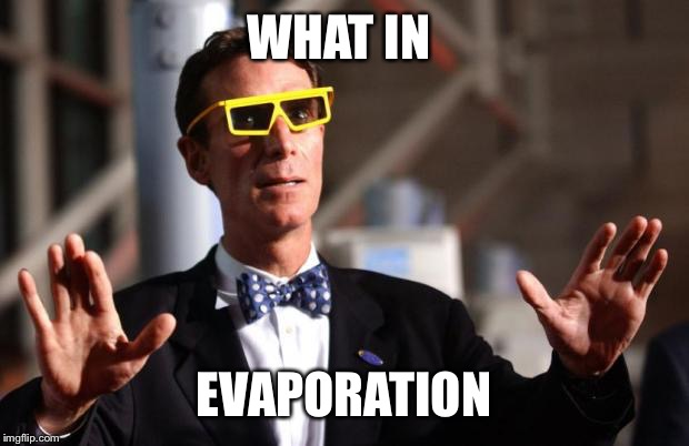 Bill Nye 3d Glasses | WHAT IN EVAPORATION | image tagged in bill nye 3d glasses | made w/ Imgflip meme maker