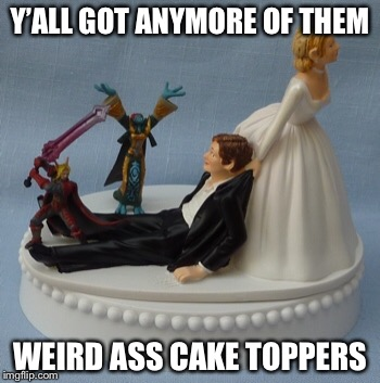Y'ALL GOT ANYMORE OF THEM WEIRD ASS CAKE TOPPERS | made w/ Imgflip meme maker