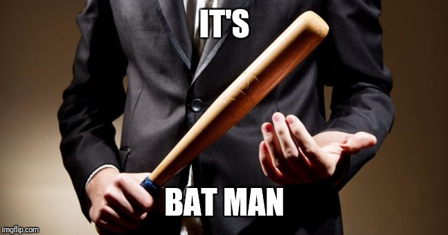 When Super Hero comes in different shape | IT'S BAT MAN | image tagged in baseball bat,superheroes,batman | made w/ Imgflip meme maker