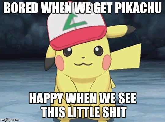 Pikachu hat clean | BORED WHEN WE GET PIKACHU HAPPY WHEN WE SEE THIS LITTLE SHIT | image tagged in pikachu hat clean | made w/ Imgflip meme maker