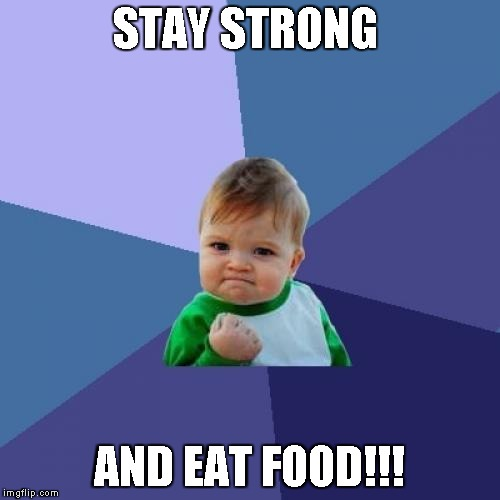 Success Kid Meme | STAY STRONG AND EAT FOOD!!! | image tagged in memes,success kid | made w/ Imgflip meme maker