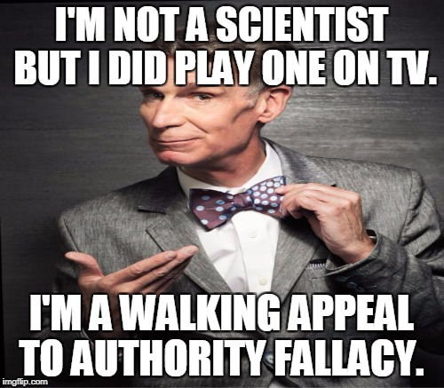 I'M NOT A SCIENTIST BUT I DID PLAY ONE ON TV. I'M A WALKING APPEAL TO AUTHORITY FALLACY. | made w/ Imgflip meme maker