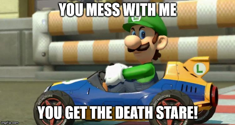 YOU MESS WITH ME YOU GET THE DEATH STARE! | image tagged in luigi death stare | made w/ Imgflip meme maker