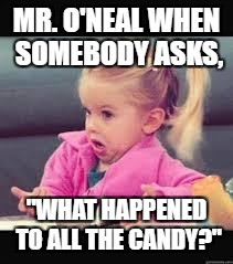 "Little girl Dunno | MR. O'NEAL WHEN SOMEBODY ASKS, ""WHAT HAPPENED TO ALL THE CANDY?"" 