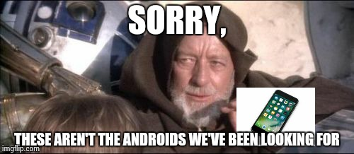 These Arent The Droids You Were Looking For Meme | SORRY, THESE AREN'T THE ANDROIDS WE'VE BEEN LOOKING FOR | image tagged in memes,these arent the droids you were looking for | made w/ Imgflip meme maker