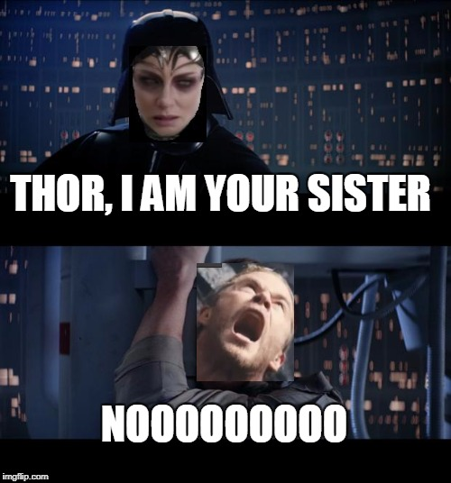 I am your sister | THOR, I AM YOUR SISTER NOOOOOOOOO | image tagged in memes,star wars no,thor ragnarok | made w/ Imgflip meme maker