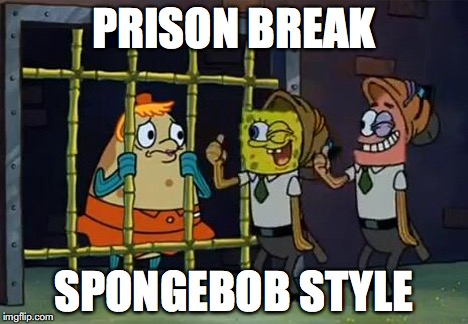 Prison Break: Spongebob Style | PRISON BREAK SPONGEBOB STYLE | image tagged in spongebob,prison break,humor,parody | made w/ Imgflip meme maker
