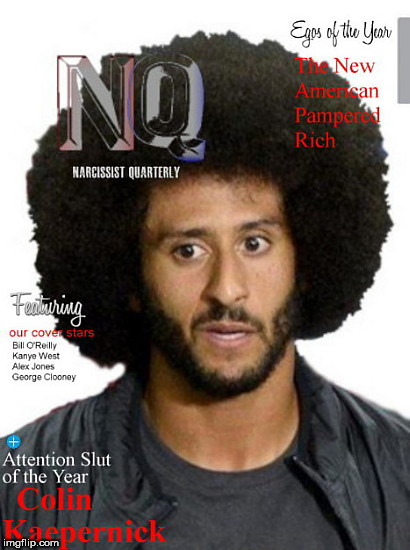 image tagged in colin kaepernick selected as narcissist quarterly's attention | made w/ Imgflip meme maker