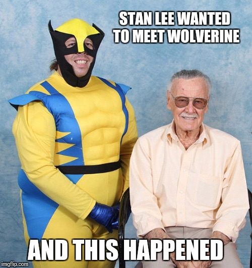 STAN LEE WANTED TO MEET WOLVERINE AND THIS HAPPENED | made w/ Imgflip meme maker