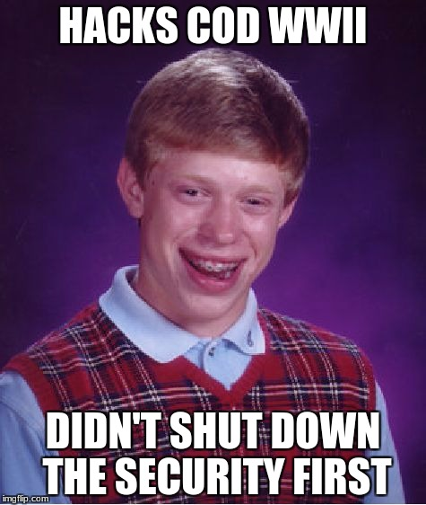Bad Luck Brian Meme | HACKS COD WWII DIDN'T SHUT DOWN THE SECURITY FIRST | image tagged in memes,bad luck brian | made w/ Imgflip meme maker