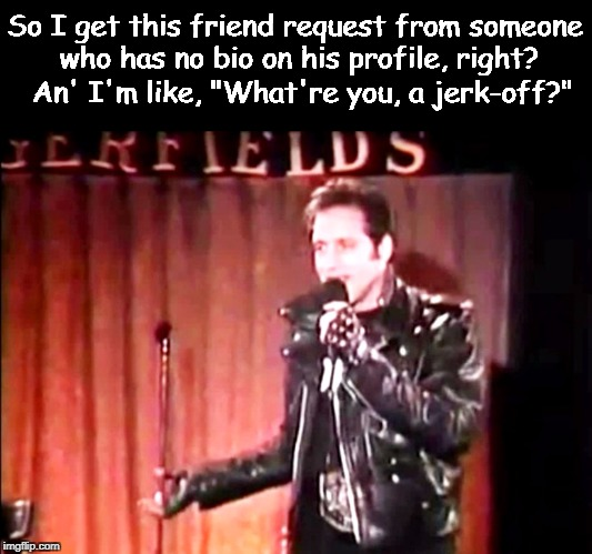 "The Diceman on Friend Requests | So I get this friend request from someone who has no bio on his profile, right? An' I'm like, ""What're you, a jerk-off?"" 